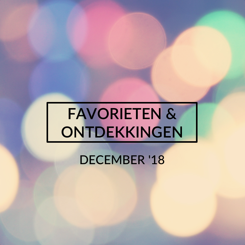 Favorieten en Ontdekkingen, December 2018