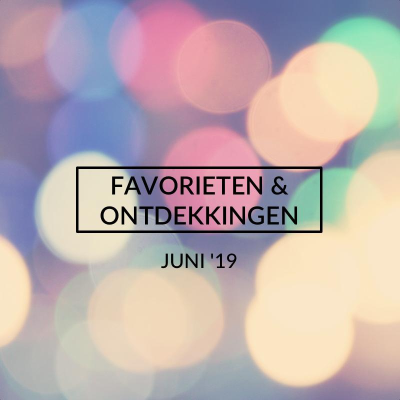 Favorieten en Ontdekkingen, Juni 2019